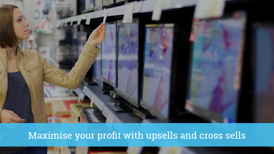 Maximise your profit with upsells and cross sells