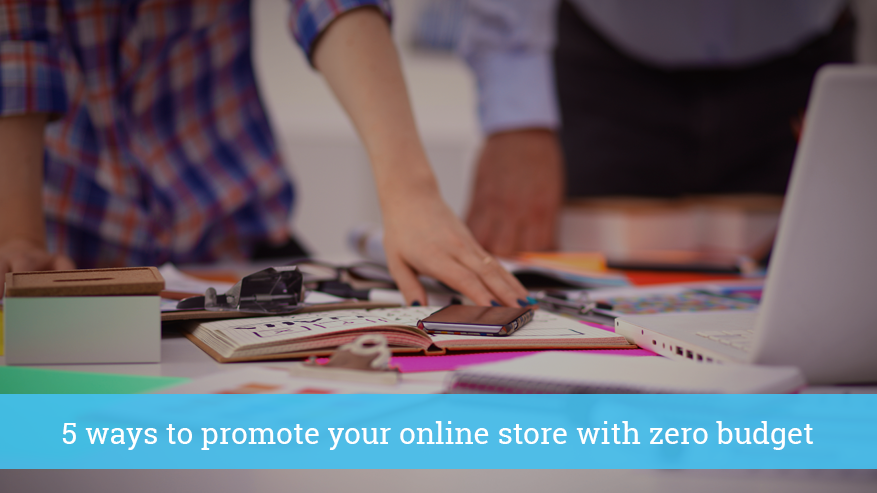 5 ways to promote your ecommerce store with zero budget